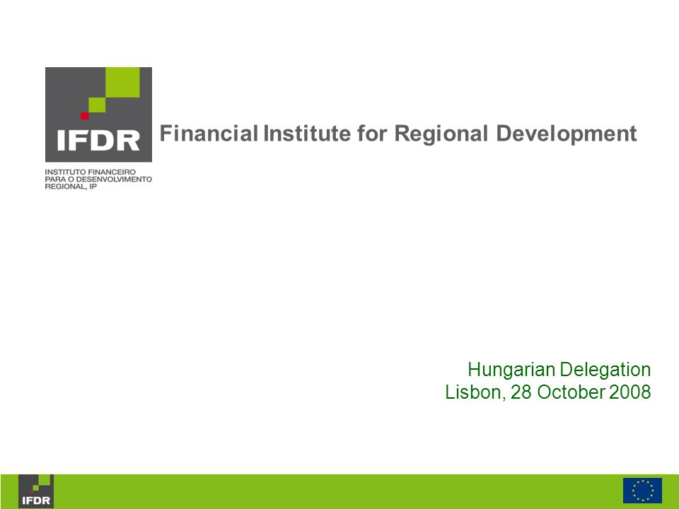 Financial Institute for Regional Development Executes regional development policy through the financial coordination of the community structural funds and of the Cohesion Fund.