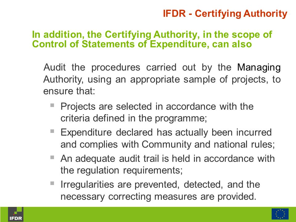 IFDR - Certifying Authority Audit the procedures carried out by the Managing Authority, using an appropriate sample of projects, to ensure that:  Pro
