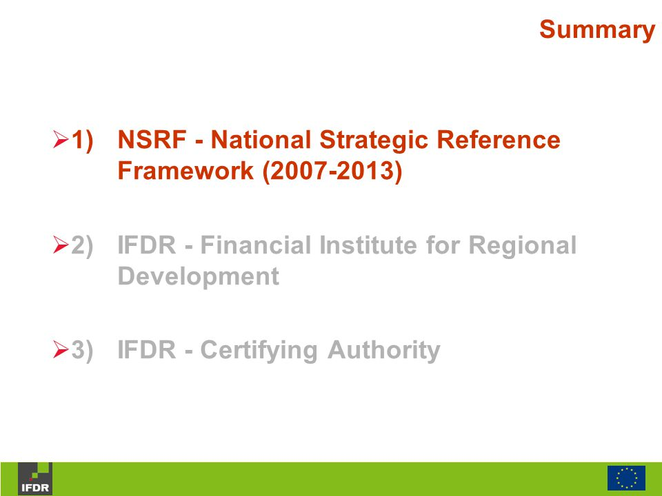 NSRF – Strategic Guidelines National Strategic Priorities:  Qualification of human resources (education and professional training in a social inclusive framework);  Sustained growth of Portuguese economy (Qualification of economic activity - private investment focus on tradable sectors);  Social Cohesion;  Qualification of territory (attractiveness);  Qualification of administration (Governance Efficiency)