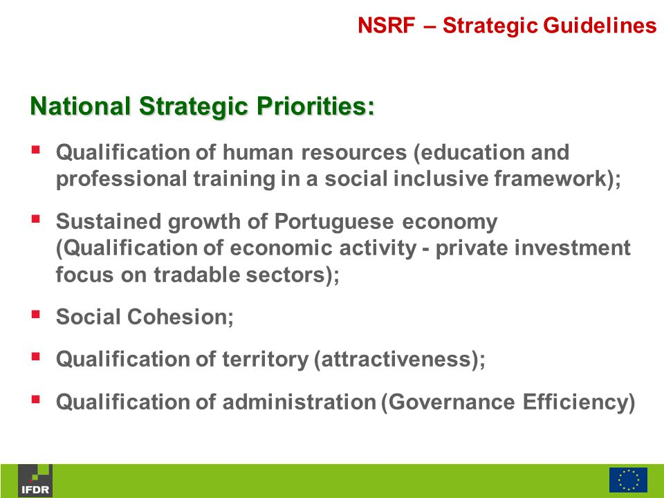 NSRF – Strategic Guidelines Five Structural Principles for NSRF and OP:  Operational Concentration  Investment and Development Actions Selectiveness  Economic Viability and Financial Sustainability of Investments  Territorial Cohesion  Strategic Monitoring