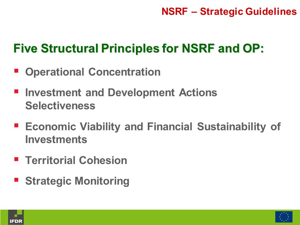 NSRF – Strategic Guidelines Five Structural Principles for NSRF and OP:  Operational Concentration  Investment and Development Actions Selectiveness