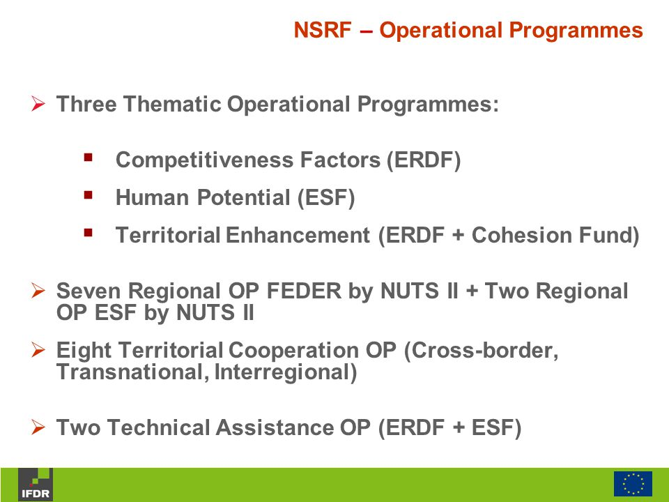  Three Thematic Operational Programmes:  Competitiveness Factors (ERDF)  Human Potential (ESF)  Territorial Enhancement (ERDF + Cohesion Fund)  S