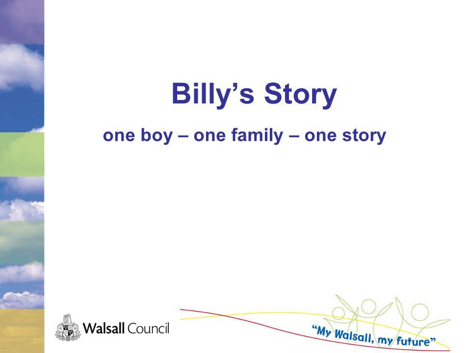 Billy's Story one boy – one family – one story