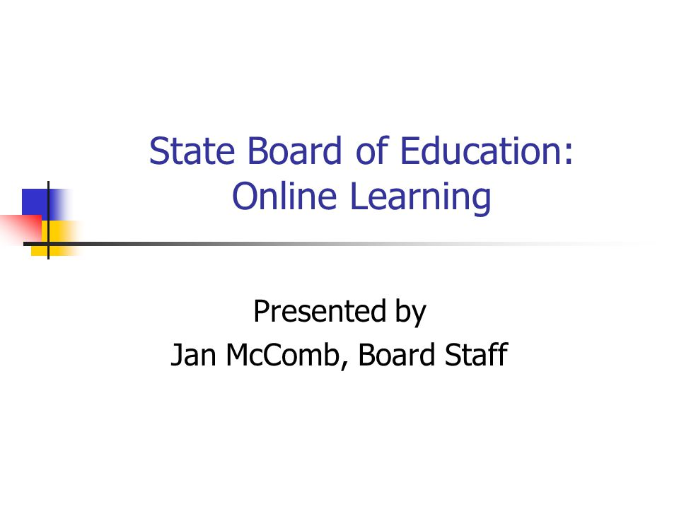 State Board of Education: Online Learning Presented by Jan McComb, Board Staff