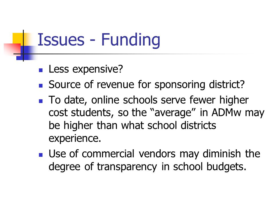 Issues - Funding Less expensive. Source of revenue for sponsoring district.