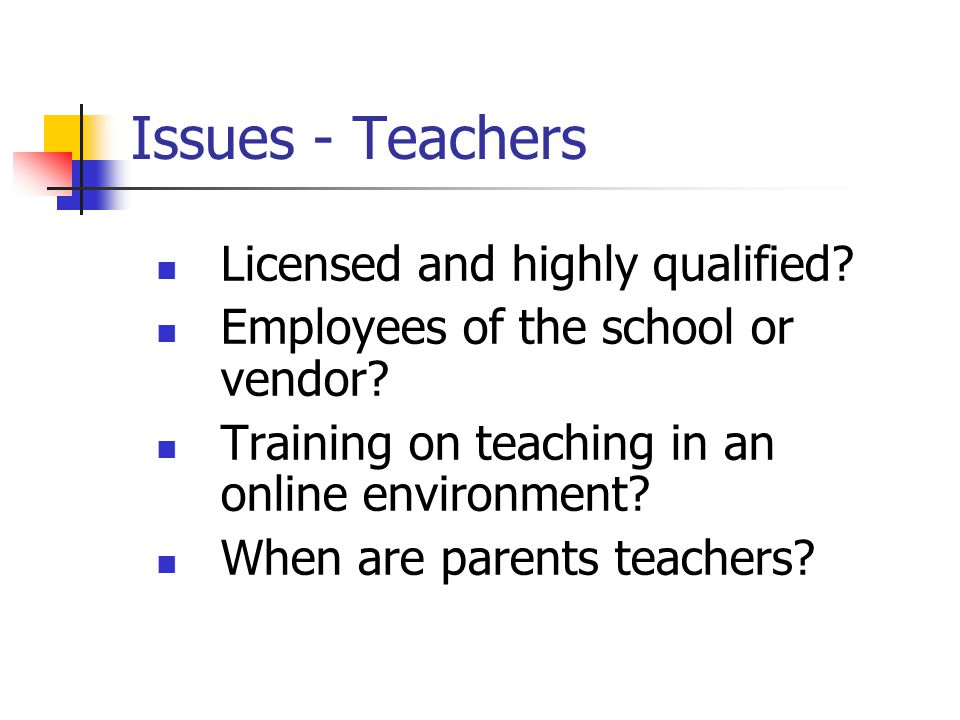 Issues - Teachers Licensed and highly qualified. Employees of the school or vendor.
