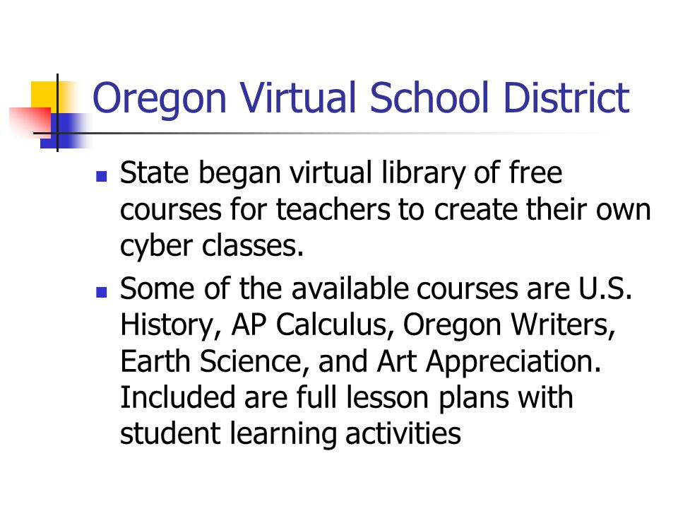 Oregon Virtual School District State began virtual library of free courses for teachers to create their own cyber classes.