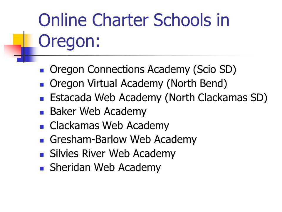 Online Charter Schools in Oregon: Oregon Connections Academy (Scio SD) Oregon Virtual Academy (North Bend) Estacada Web Academy (North Clackamas SD) Baker Web Academy Clackamas Web Academy Gresham-Barlow Web Academy Silvies River Web Academy Sheridan Web Academy