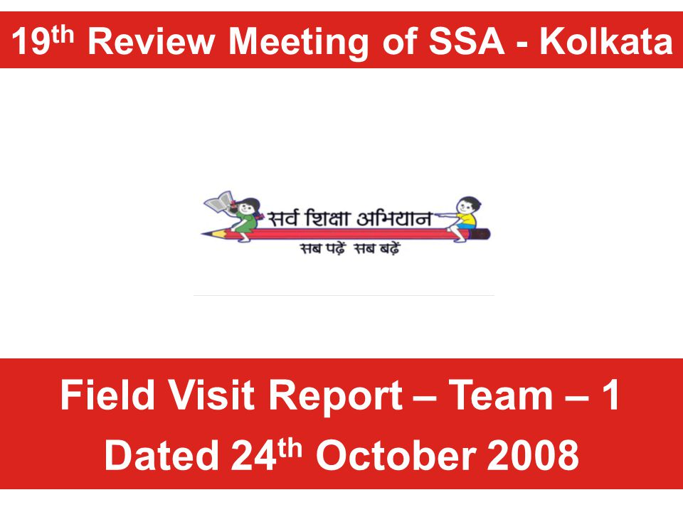 19 th Review Meeting of SSA - Kolkata Field Visit Report – Team – 1 Dated 24 th October 2008