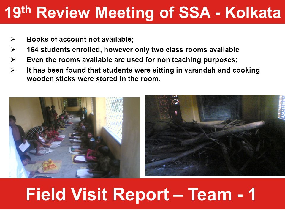 Field Visit Report – Team - 1  Books of account not available;  164 students enrolled, however only two class rooms available  Even the rooms avail
