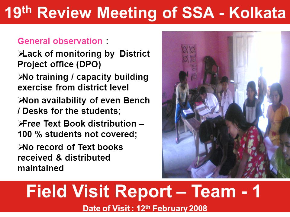 Field Visit Report – Team - 1 Date of Visit : 12 th February 2008 General observation :  Lack of monitoring by District Project office (DPO)  No tra