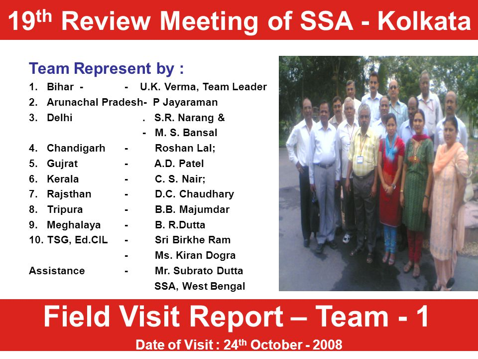 Field Visit Report – Team - 1 Date of Visit : 24 th October - 2008 Team Represent by : 1.Bihar -- U.K. Verma, Team Leader 2.Arunachal Pradesh- P Jayar