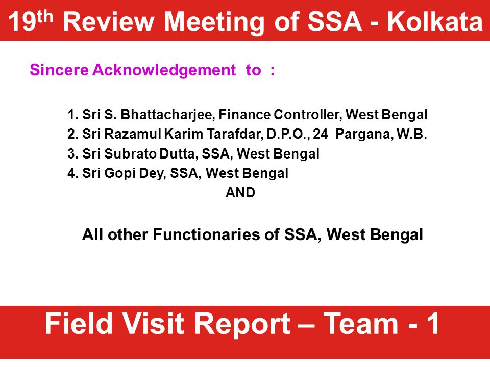 Field Visit Report – Team - 1 Sincere Acknowledgement to : 1. Sri S. Bhattacharjee, Finance Controller, West Bengal 2. Sri Razamul Karim Tarafdar, D.P