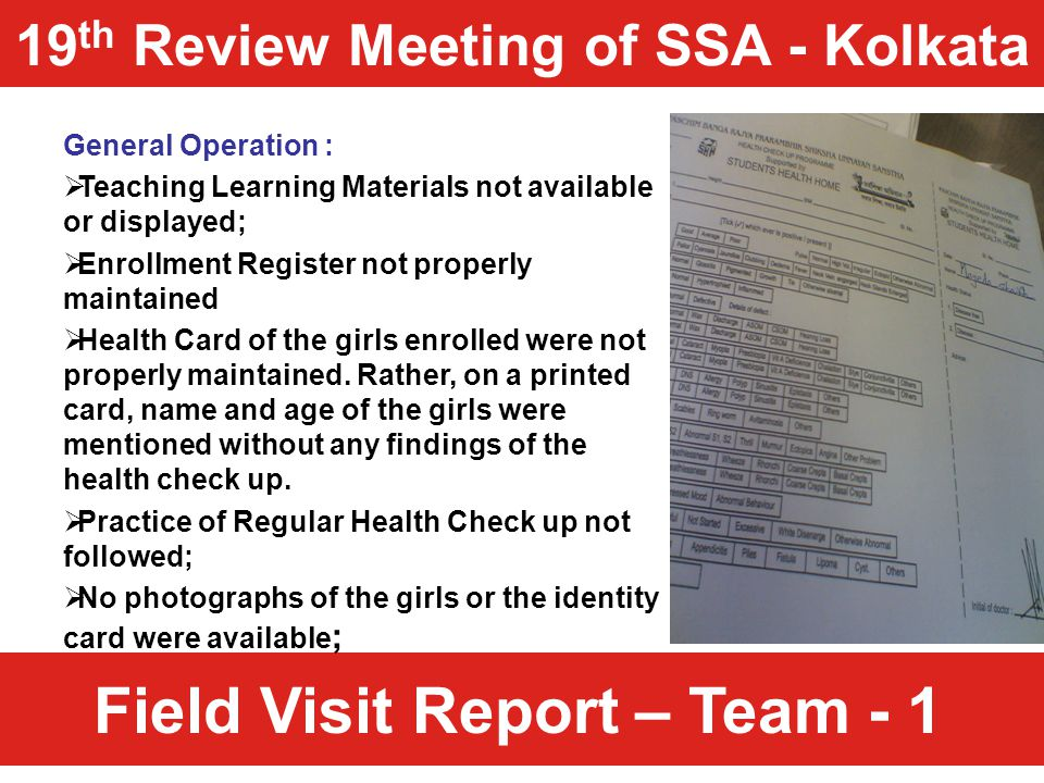 Field Visit Report – Team - 1 General Operation :  Teaching Learning Materials not available or displayed;  Enrollment Register not properly maintai