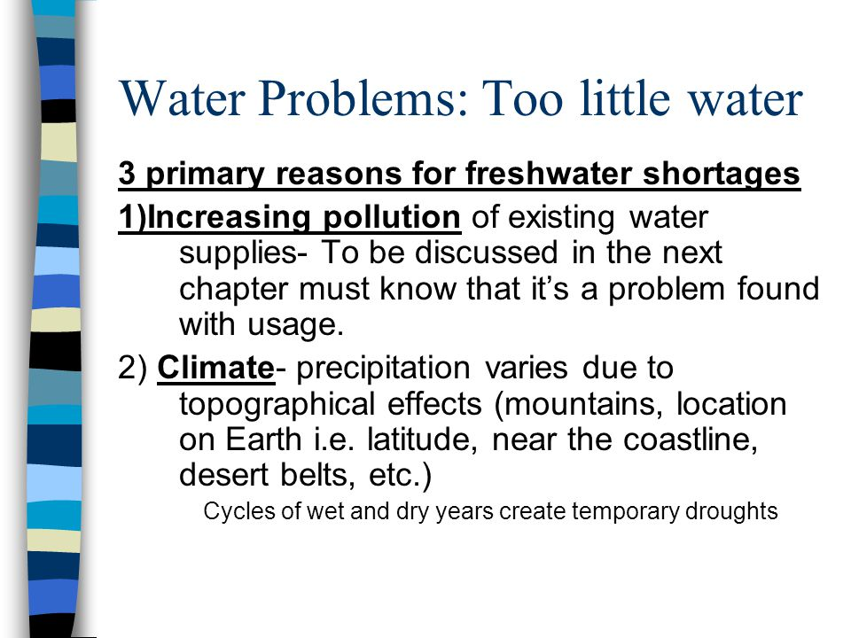 Water Problems: Too little water 3 primary reasons for freshwater shortages 1)Increasing pollution of existing water supplies- To be discussed in the