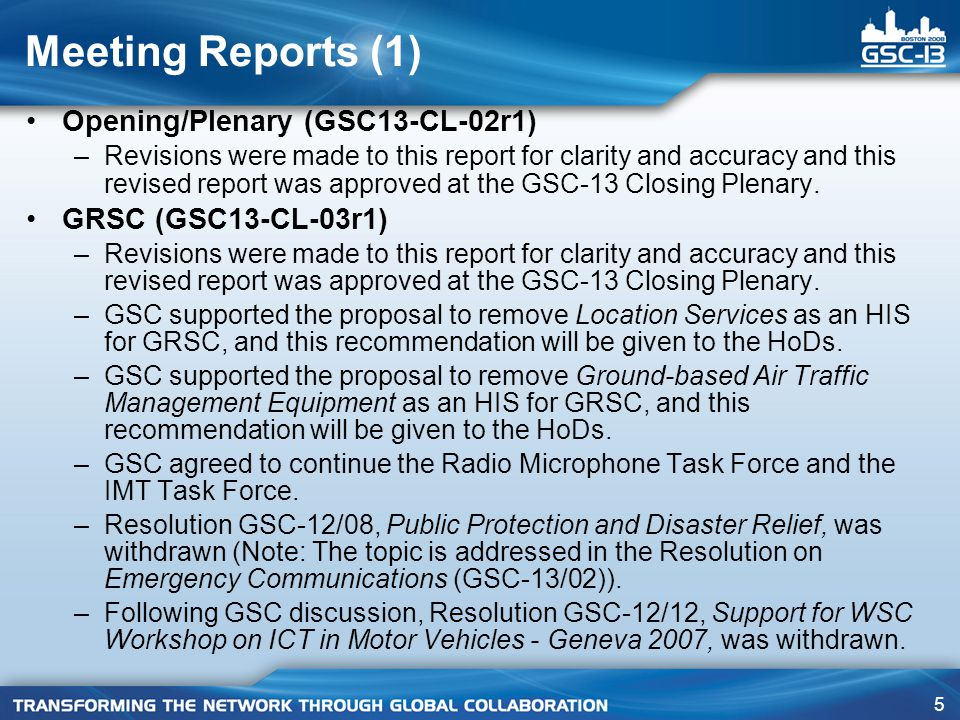 5 Meeting Reports (1) Opening/Plenary (GSC13-CL-02r1) –Revisions were made to this report for clarity and accuracy and this revised report was approved at the GSC-13 Closing Plenary.