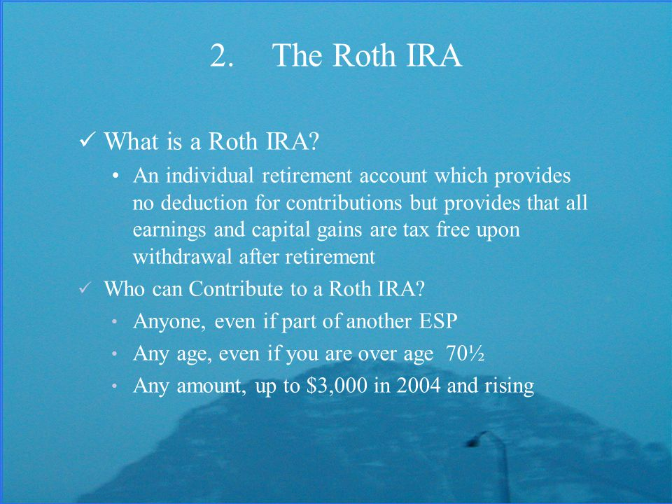 2.The Roth IRA What is a Roth IRA.