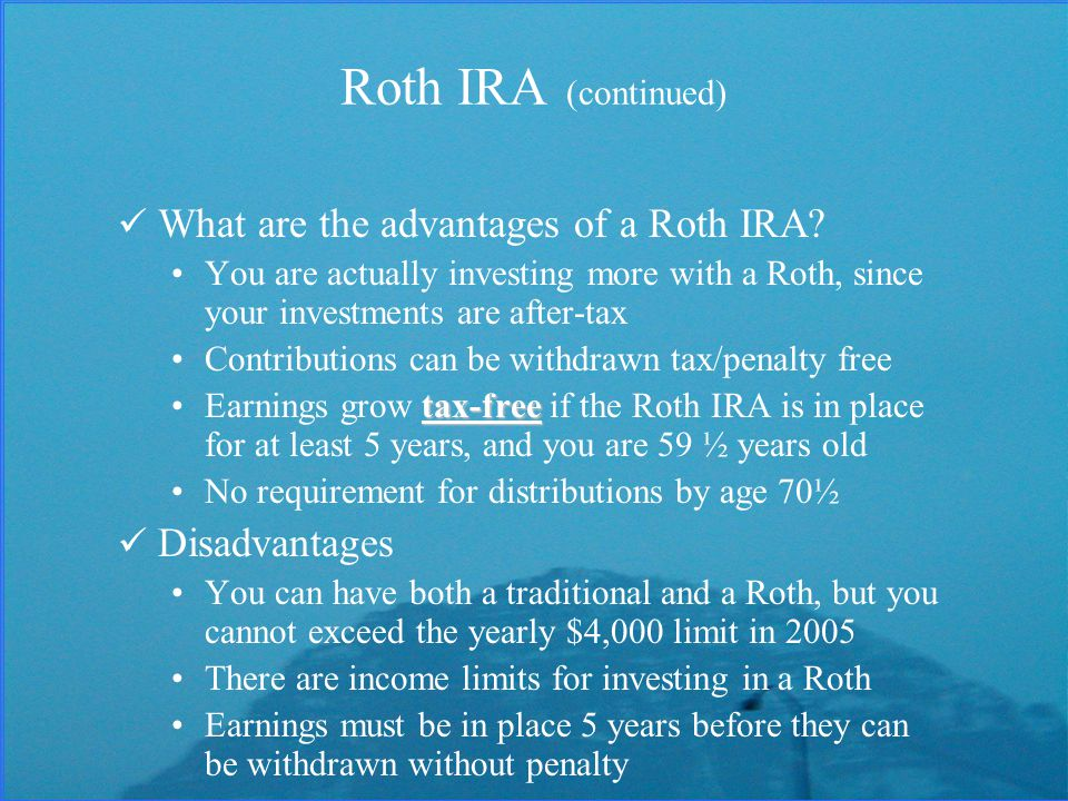 Roth IRA (continued) What are the advantages of a Roth IRA.
