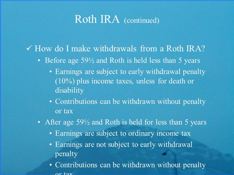 Roth IRA (continued) How do I make withdrawals from a Roth IRA.