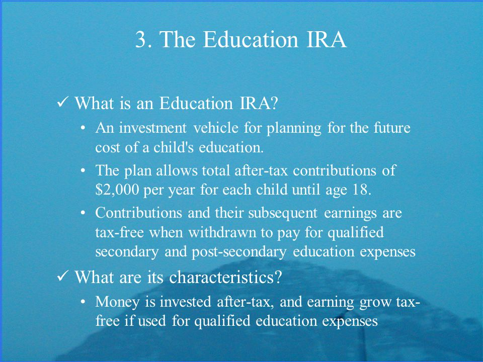 3. The Education IRA What is an Education IRA.