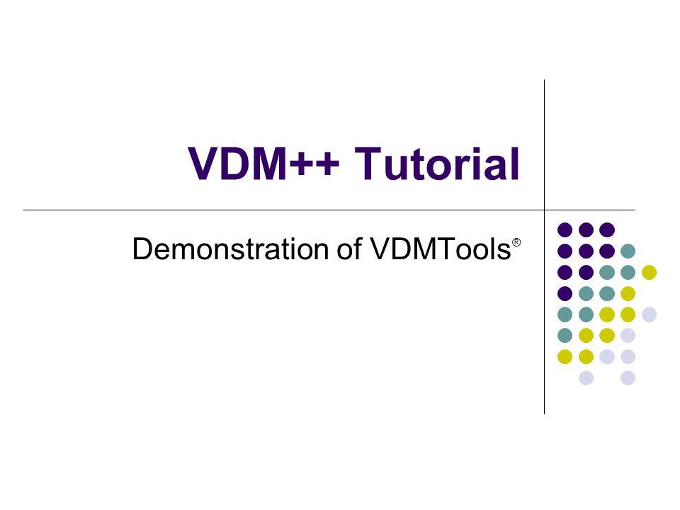 VDM++ Tutorial Demonstration of VDMTools ®