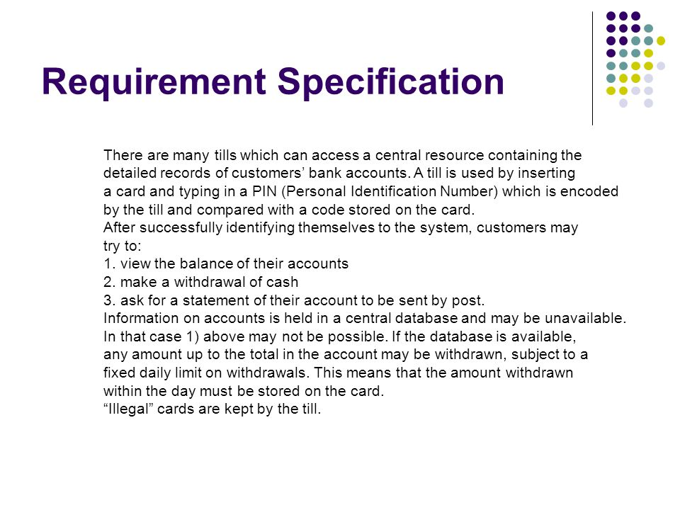 Requirement Specification There are many tills which can access a central resource containing the detailed records of customers' bank accounts. A till
