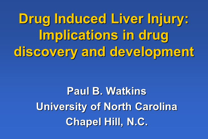 Drug Induced Liver Injury: Implications in drug discovery and development Paul B.