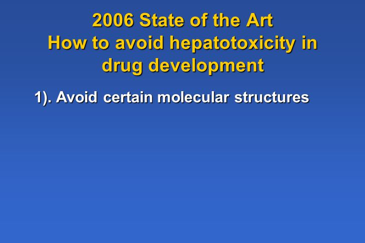 2006 State of the Art How to avoid hepatotoxicity in drug development 1).