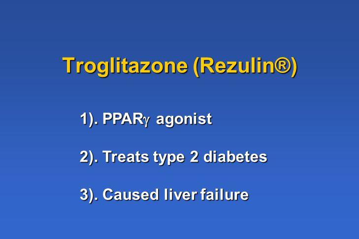 Troglitazone (Rezulin®) 1). PPAR  agonist 2). Treats type 2 diabetes 3). Caused liver failure