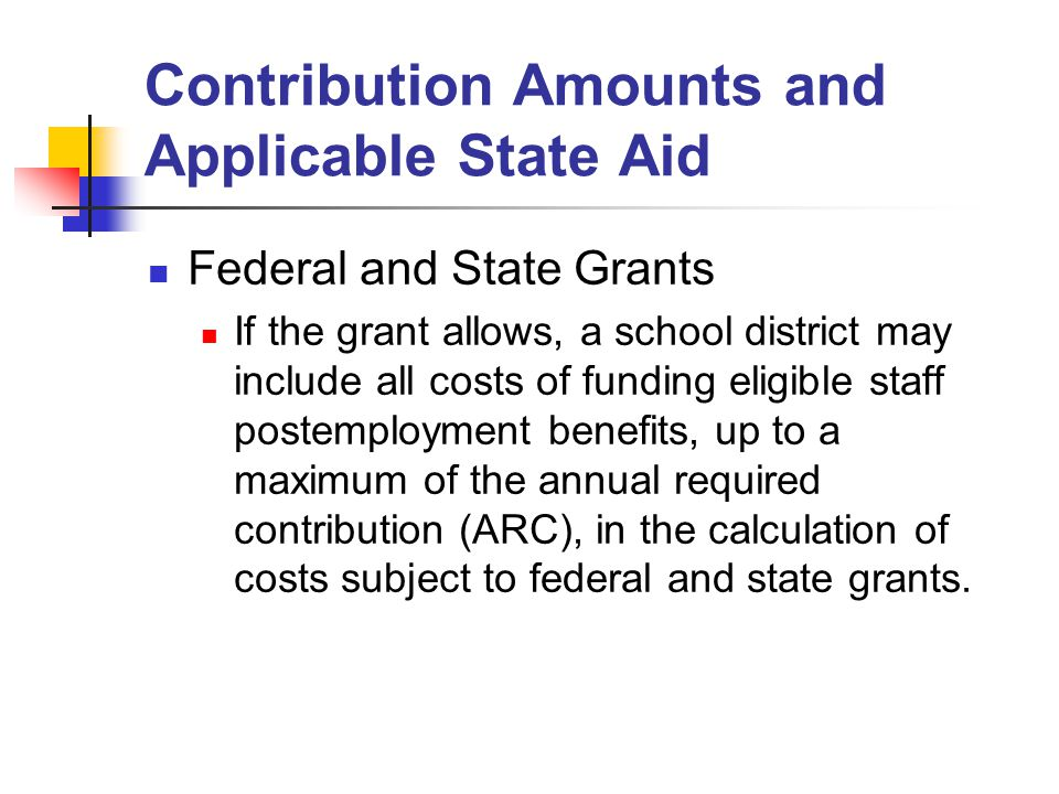 Contribution Amounts and Applicable State Aid Federal and State Grants If the grant allows, a school district may include all costs of funding eligibl