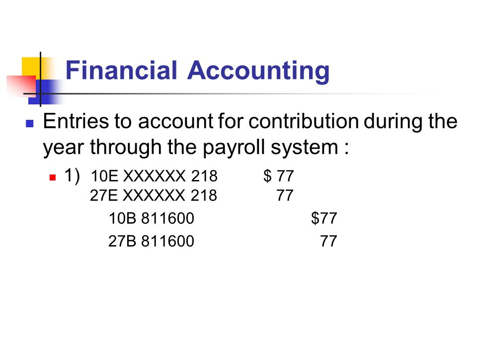Financial Accounting Entries to account for contribution during the year through the payroll system : 1) 10E XXXXXX 218$ 77 27E XXXXXX 218 77 10B 8116