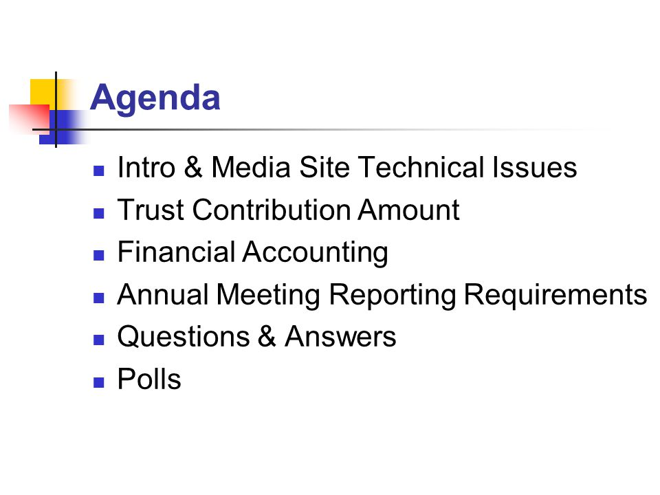 Agenda Intro & Media Site Technical Issues Trust Contribution Amount Financial Accounting Annual Meeting Reporting Requirements Questions & Answers Polls