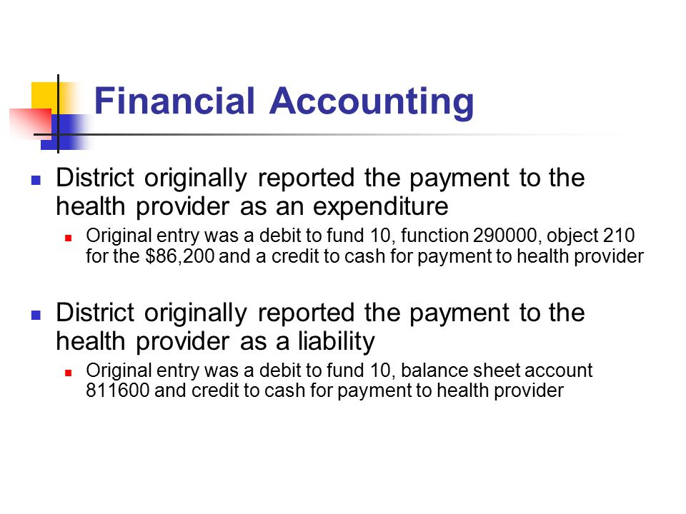 Financial Accounting District originally reported the payment to the health provider as an expenditure Original entry was a debit to fund 10, function
