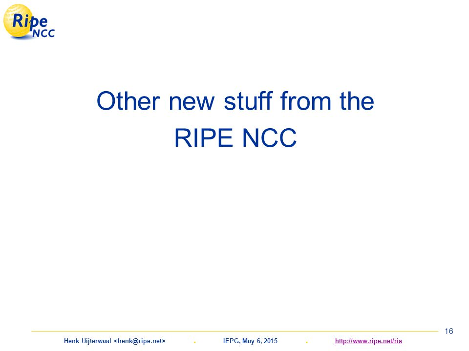 Henk Uijterwaal. IEPG, May 6, 2015. http://www.ripe.net/rishttp://www.ripe.net/ris 16 Other new stuff from the RIPE NCC