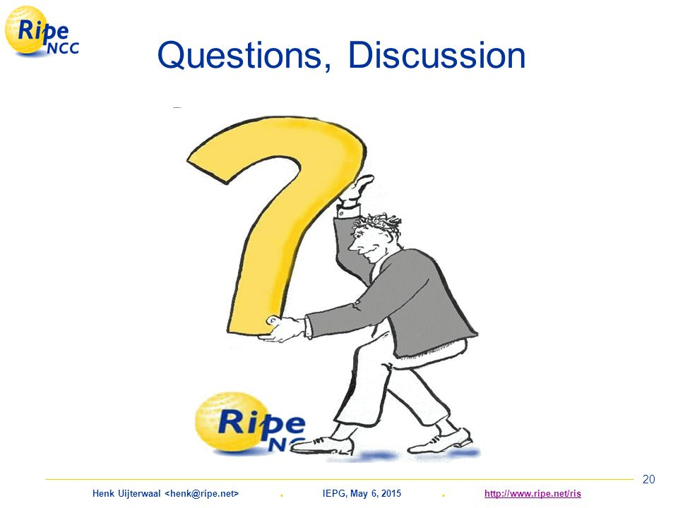 Henk Uijterwaal. IEPG, May 6, 2015. http://www.ripe.net/rishttp://www.ripe.net/ris 20 Questions, Discussion