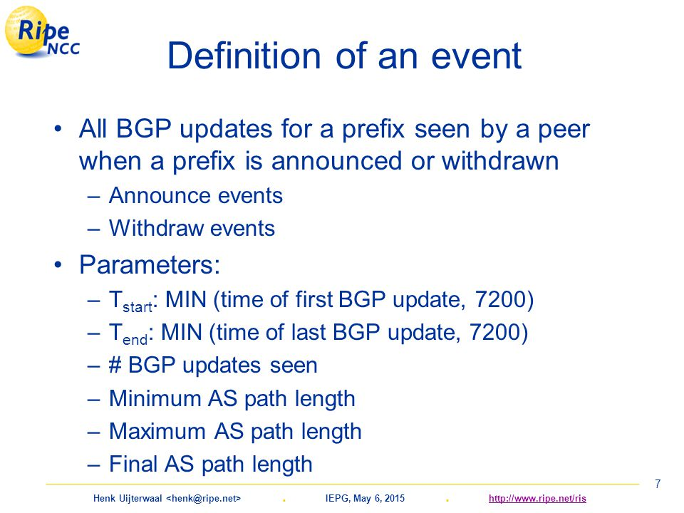 Henk Uijterwaal. IEPG, May 6, 2015. http://www.ripe.net/rishttp://www.ripe.net/ris 7 Definition of an event All BGP updates for a prefix seen by a pee