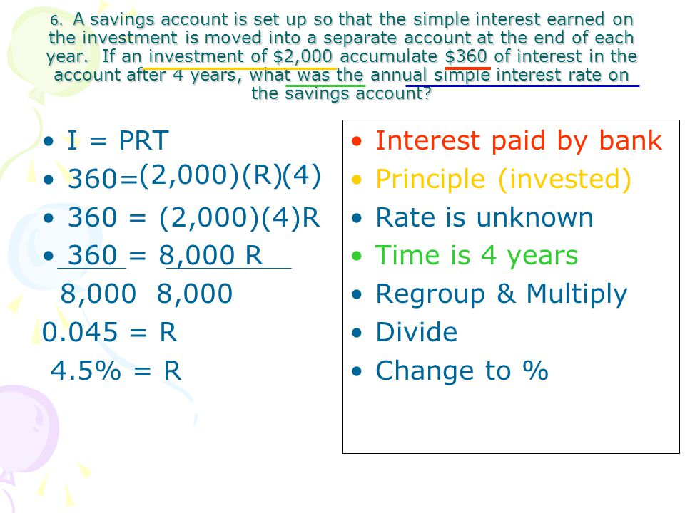 6. A savings account is set up so that the simple interest earned on the investment is moved into a separate account at the end of each year. If an in