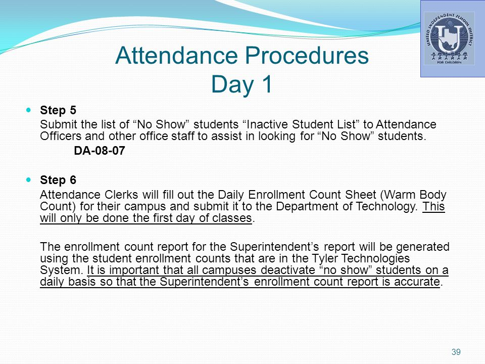 Attendance Procedures Day 1 Step 5 Submit the list of No Show students Inactive Student List to Attendance Officers and other office staff to assist in looking for No Show students.