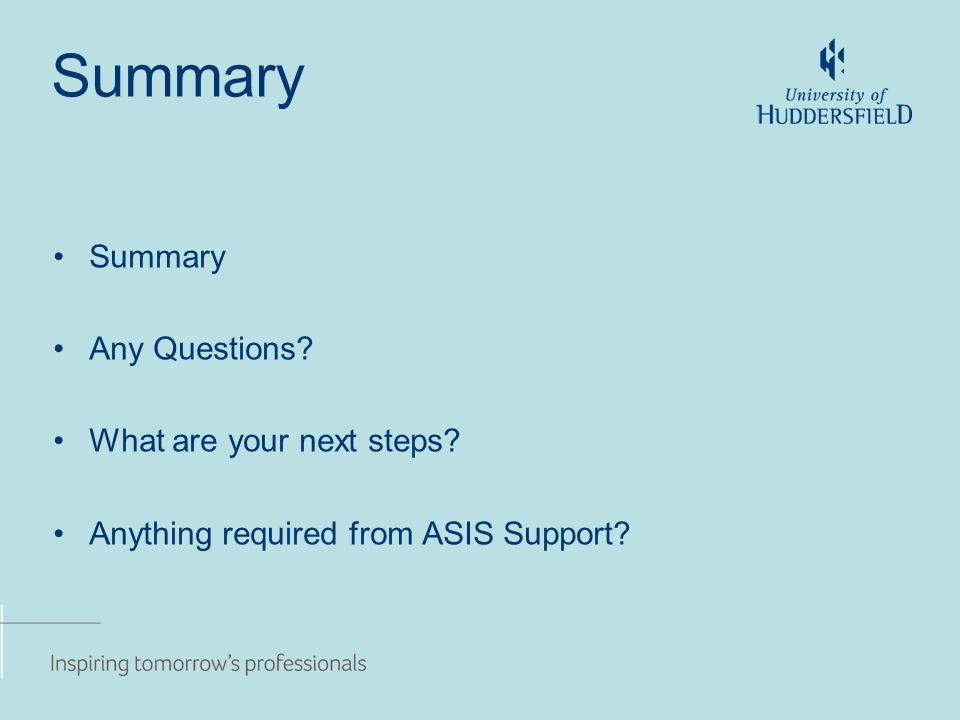 Summary Any Questions What are your next steps Anything required from ASIS Support