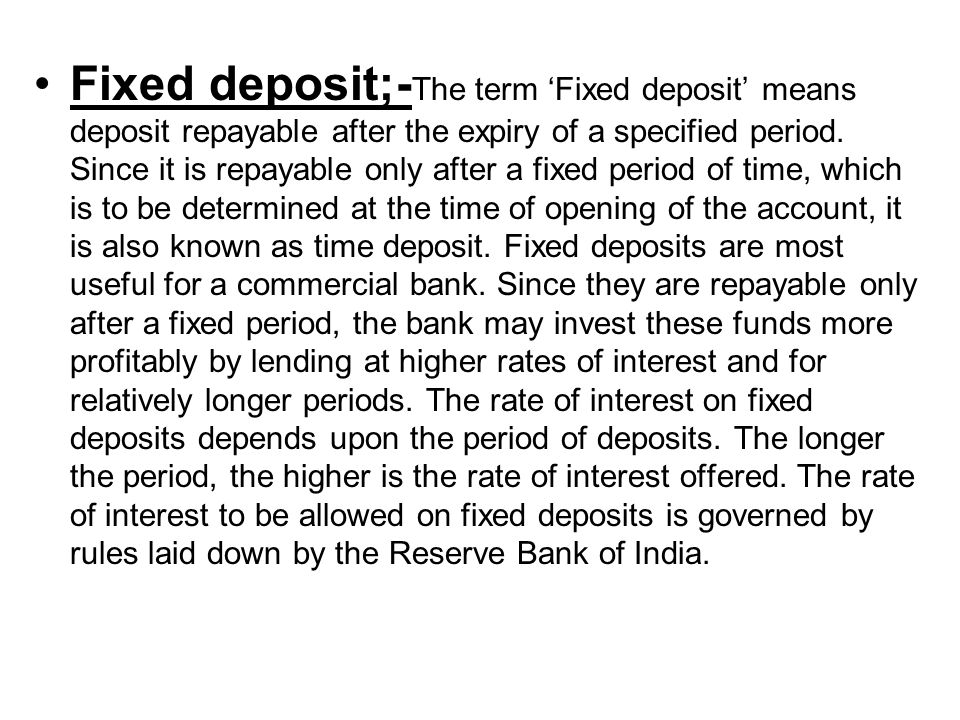 Fixed deposit;- The term 'Fixed deposit' means deposit repayable after the expiry of a specified period.
