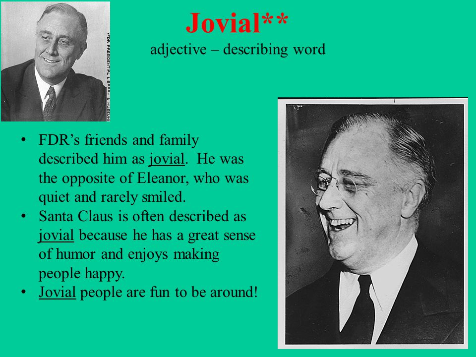 Jovial** adjective – describing word FDR's friends and family described him as jovial. He was the opposite of Eleanor, who was quiet and rarely smiled