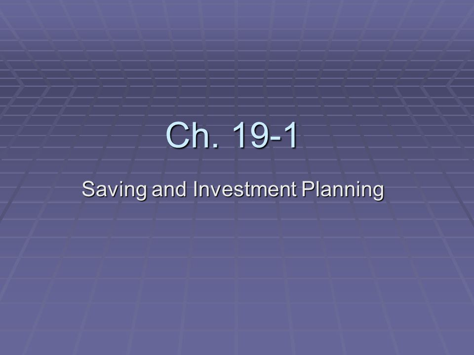Ch. 19-1 Saving and Investment Planning