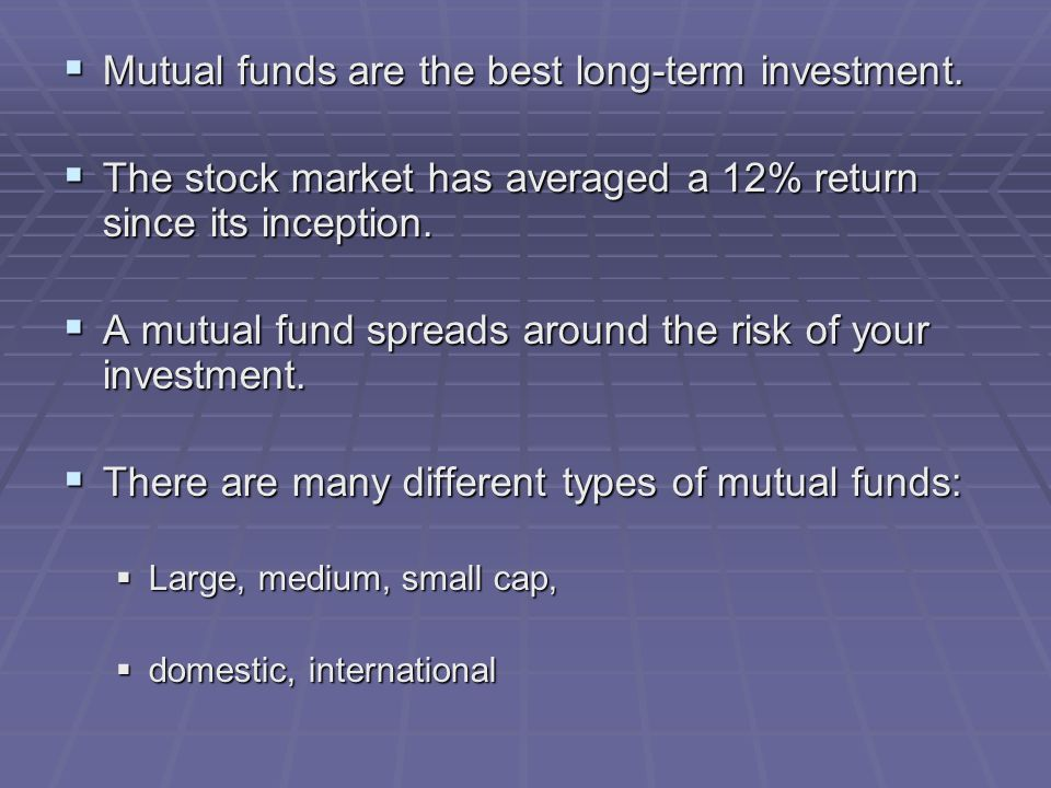  Mutual funds are the best long-term investment.