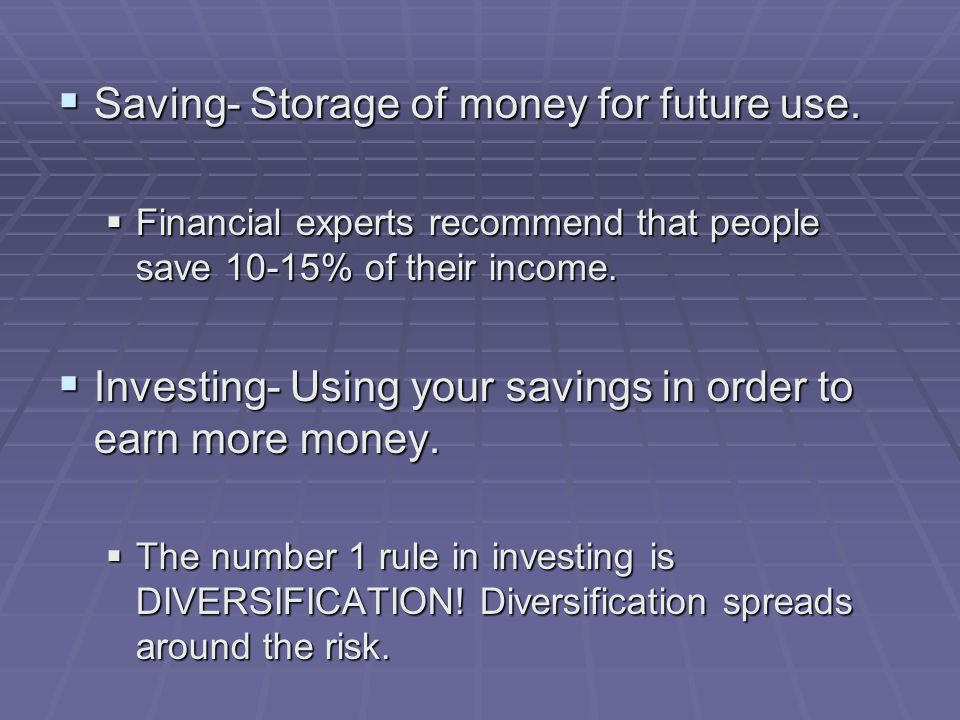  Saving- Storage of money for future use.