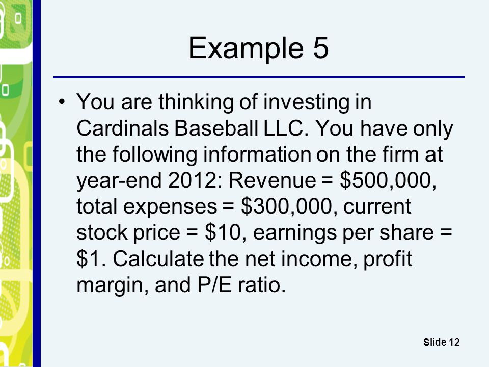 Example 5 You are thinking of investing in Cardinals Baseball LLC.