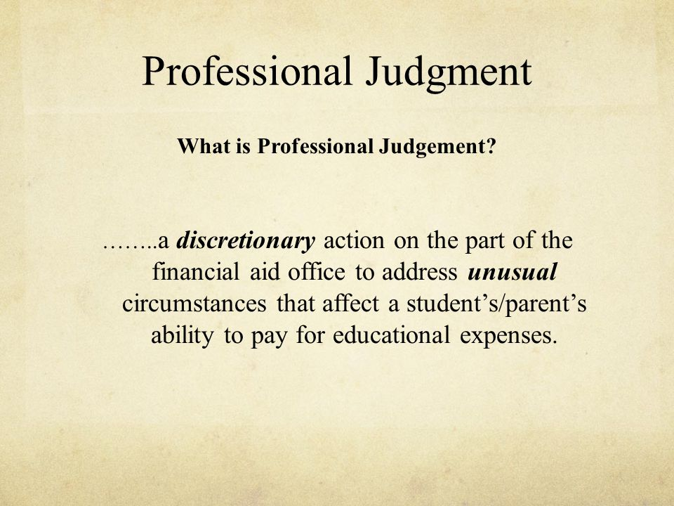 Professional Judgment What is Professional Judgement.
