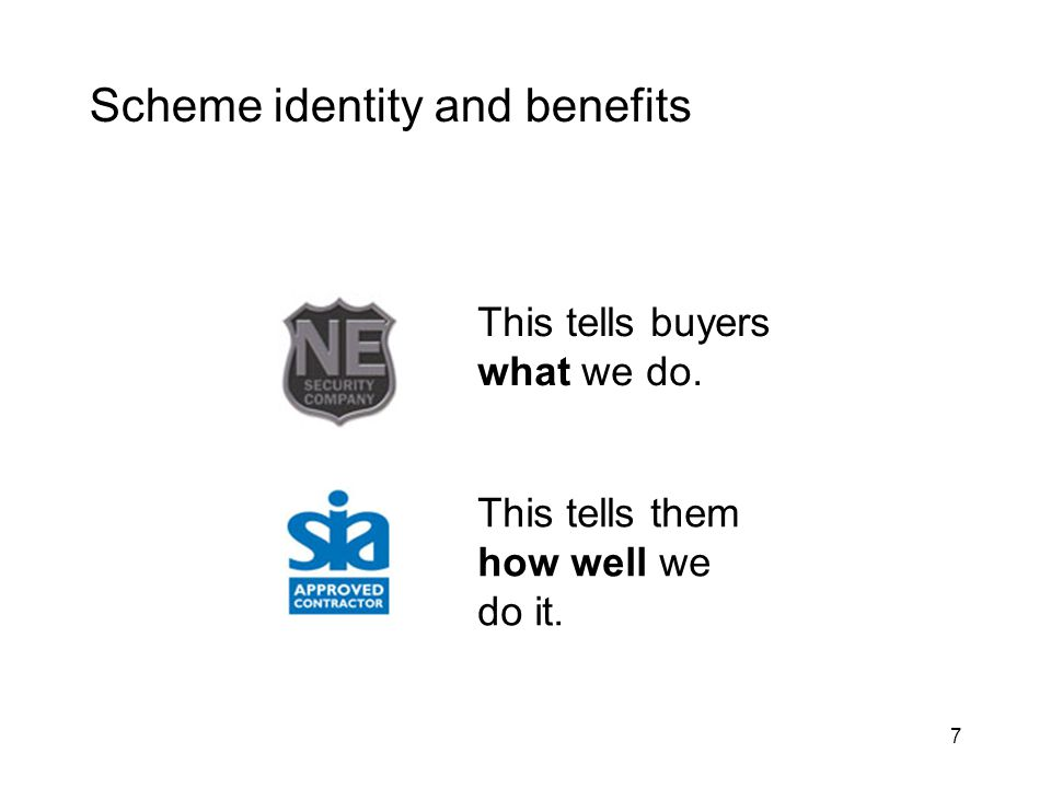 7 Scheme identity and benefits This tells them how well we do it. This tells buyers what we do.