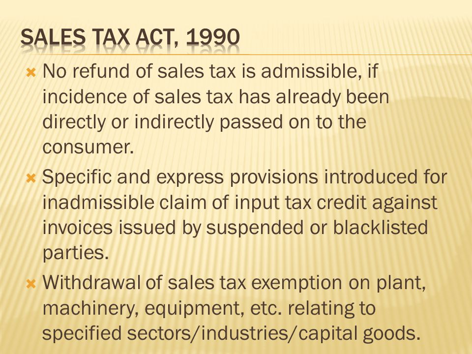  No refund of sales tax is admissible, if incidence of sales tax has already been directly or indirectly passed on to the consumer.