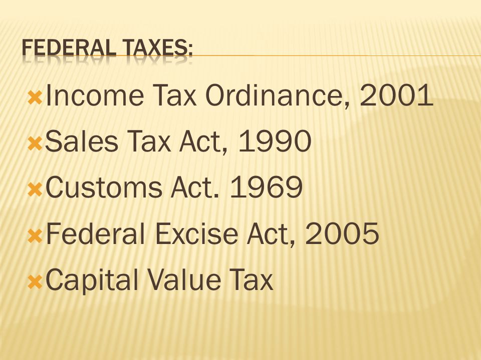  Income Tax Ordinance, 2001  Sales Tax Act, 1990  Customs Act.