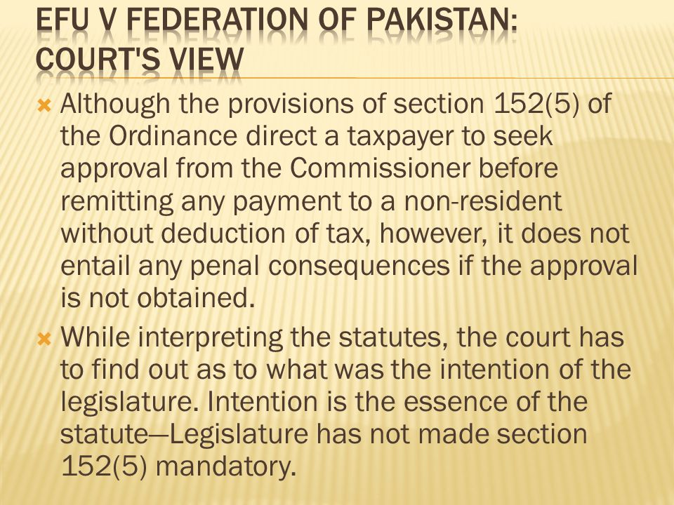  Although the provisions of section 152(5) of the Ordinance direct a taxpayer to seek approval from the Commissioner before remitting any payment to a non-resident without deduction of tax, however, it does not entail any penal consequences if the approval is not obtained.